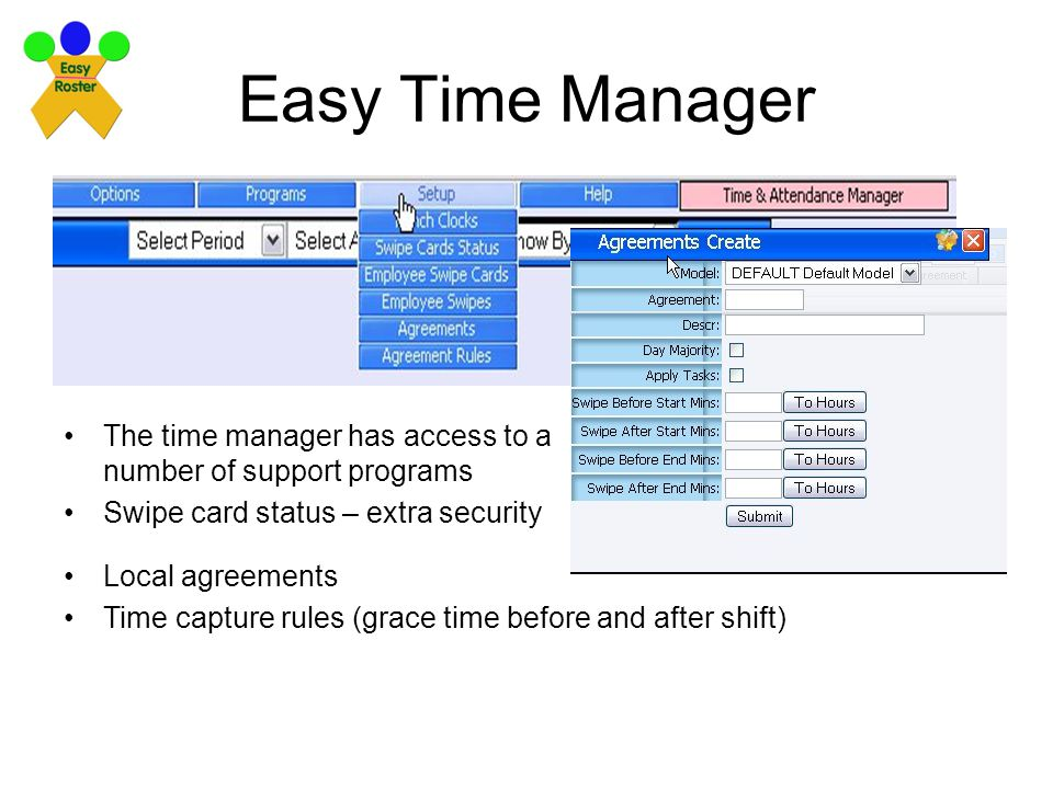 Easy Time Manager The time manager has access to a number of support programs. Swipe card status – extra security.