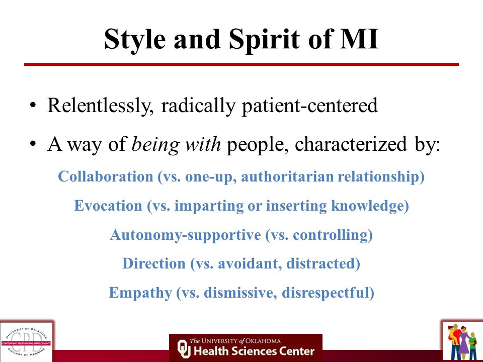Style and Spirit of MI Relentlessly, radically patient-centered