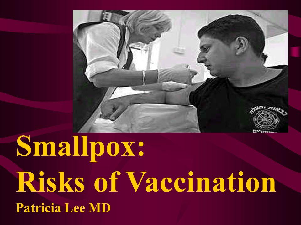 Smallpox: Risks of Vaccination Patricia Lee MD