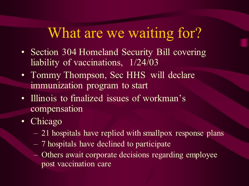 What are we waiting for Section 304 Homeland Security Bill covering liability of vaccinations, 1/24/03.