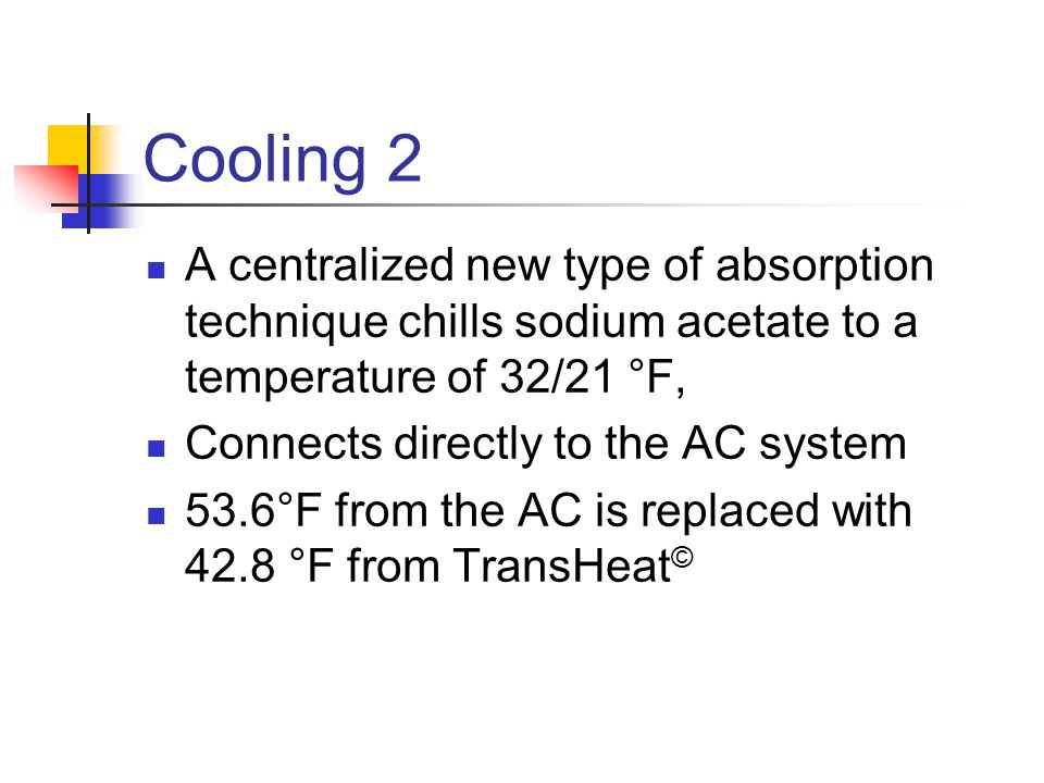 Cooling 2 A centralized new type of absorption technique chills sodium acetate to a temperature of 32/21 °F,
