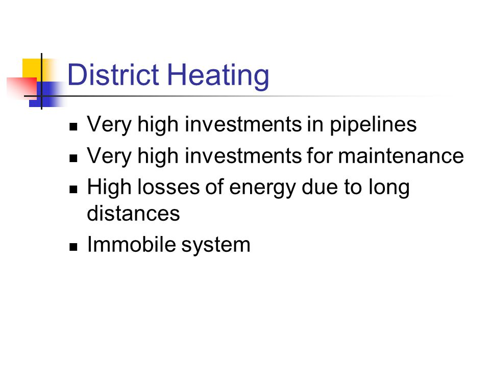 District Heating Very high investments in pipelines