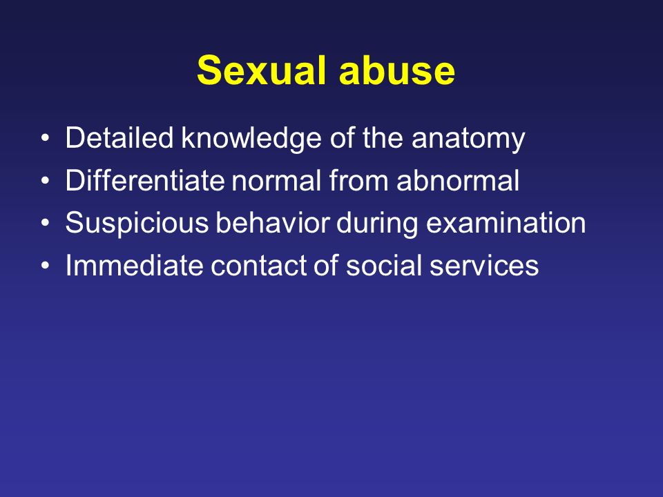 Sexual abuse Detailed knowledge of the anatomy