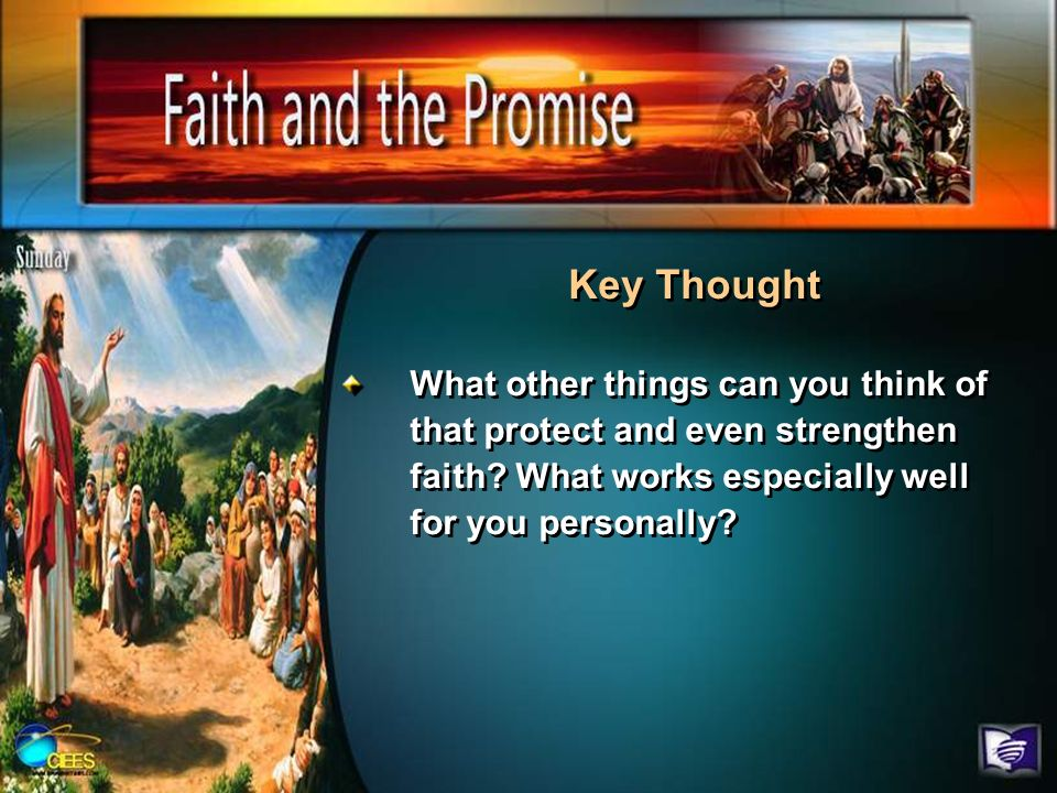 Key ThoughtWhat other things can you think of that protect and even strengthen faith.