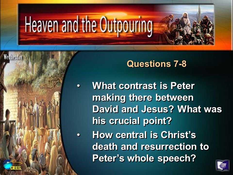 Questions 7-8 What contrast is Peter making there between David and Jesus What was his crucial point