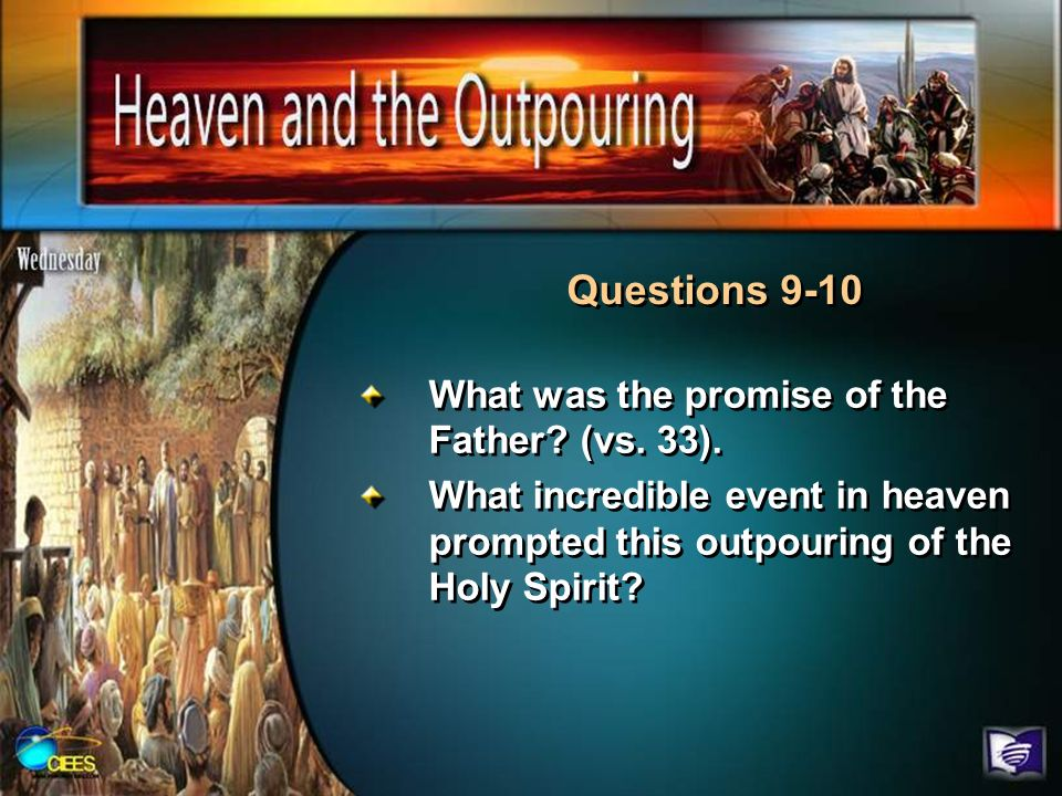 Questions 9-10 What was the promise of the Father (vs. 33).