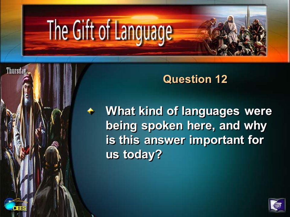 Question 12 What kind of languages were being spoken here, and why is this answer important for us today