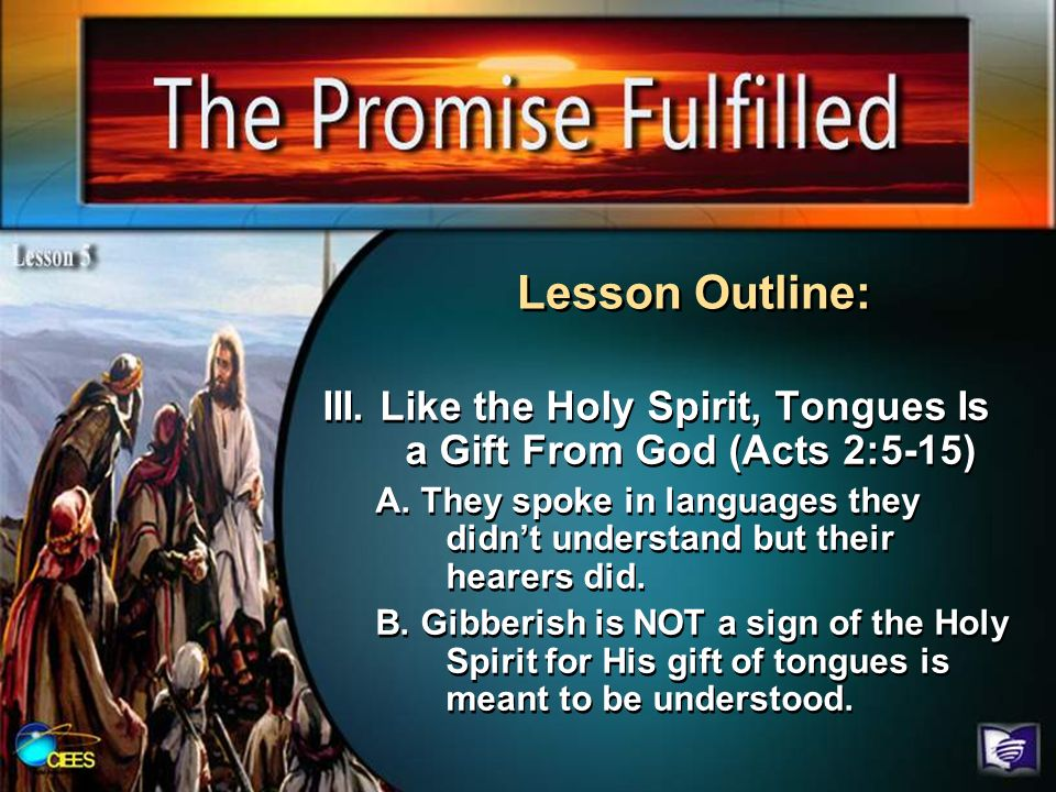 Lesson Outline:III. Like the Holy Spirit, Tongues Is a Gift From God (Acts 2:5-15)