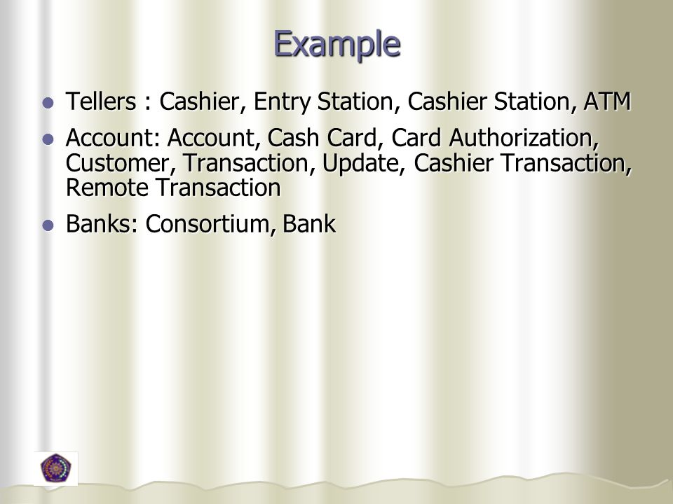 Example Tellers : Cashier, Entry Station, Cashier Station, ATM