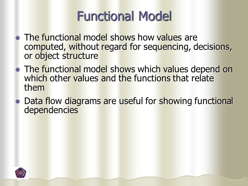 Functional Model The functional model shows how values are computed, without regard for sequencing, decisions, or object structure.