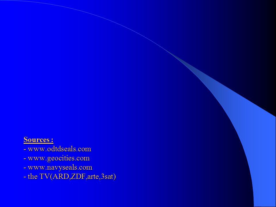 Sources : - www.odtdseals.com - www.geocities.com - www.navyseals.com - the TV(ARD,ZDF,arte,3sat)