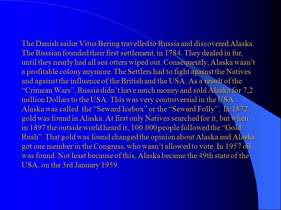 The Danish sailor Vitus Bering travelled to Russia and discovered Alaska.