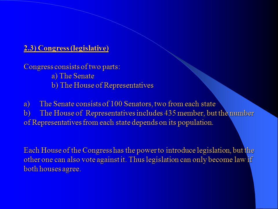 2. 3) Congress (legislative) Congress consists of two parts: