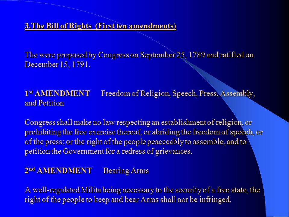 3.The Bill of Rights (First ten amendments) The were proposed by Congress on September 25, 1789 and ratified on December 15, 1791.