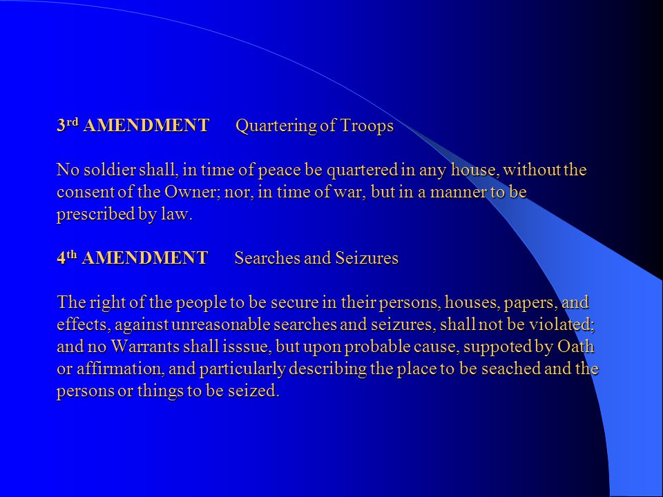 3rd AMENDMENT Quartering of Troops No soldier shall, in time of peace be quartered in any house, without the consent of the Owner; nor, in time of war, but in a manner to be prescribed by law.