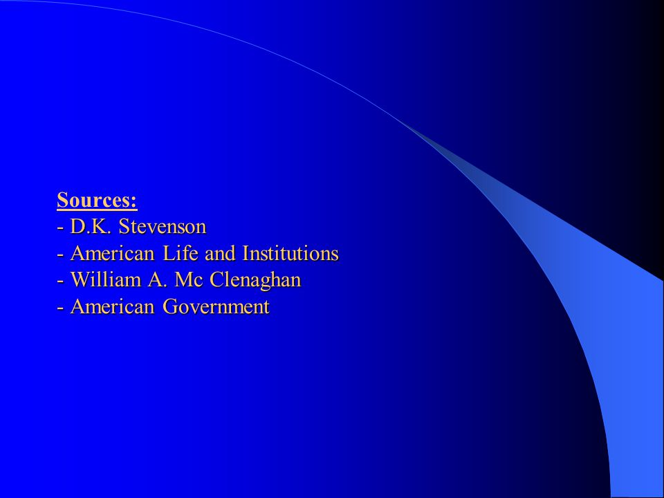 Sources: - D.K. Stevenson - American Life and Institutions - William A.
