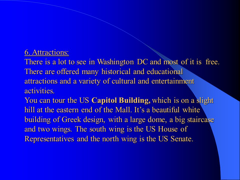 6. Attractions: There is a lot to see in Washington DC and most of it is free.