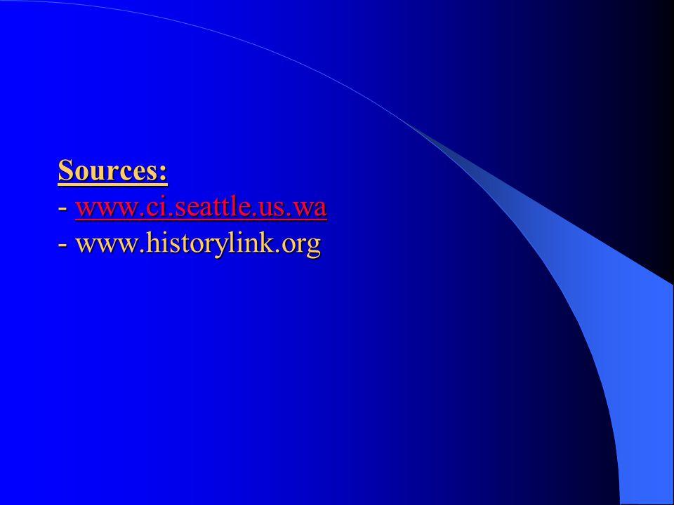 Sources: - www.ci.seattle.us.wa - www.historylink.org