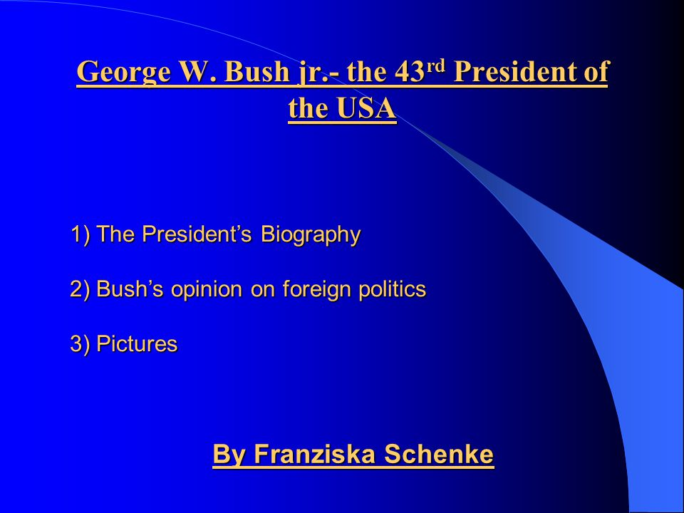 George W. Bush jr.- the 43rd President of the USA