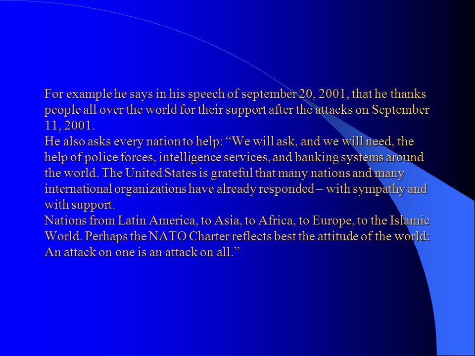 For example he says in his speech of september 20, 2001, that he thanks people all over the world for their support after the attacks on September 11, 2001.
