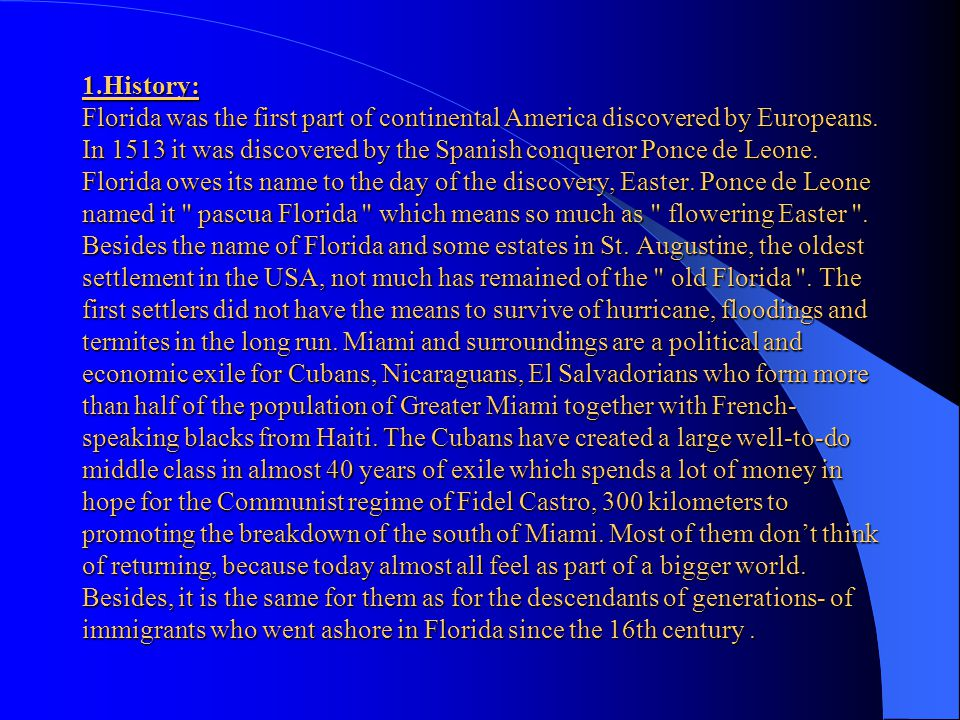 1.History: Florida was the first part of continental America discovered by Europeans.