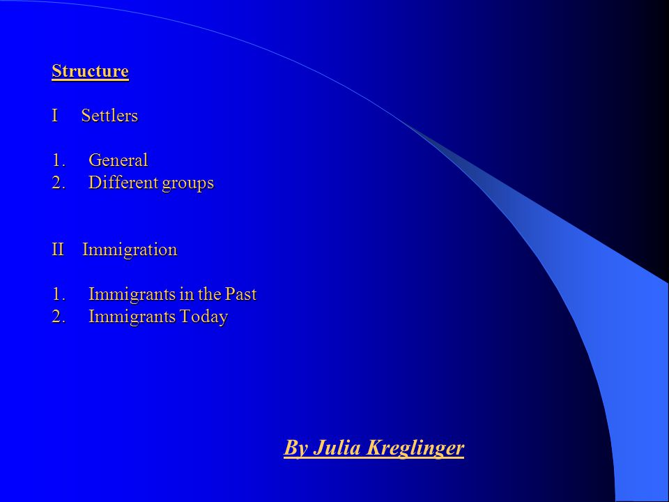 Structure I Settlers 1. General 2. Different groups II Immigration 1
