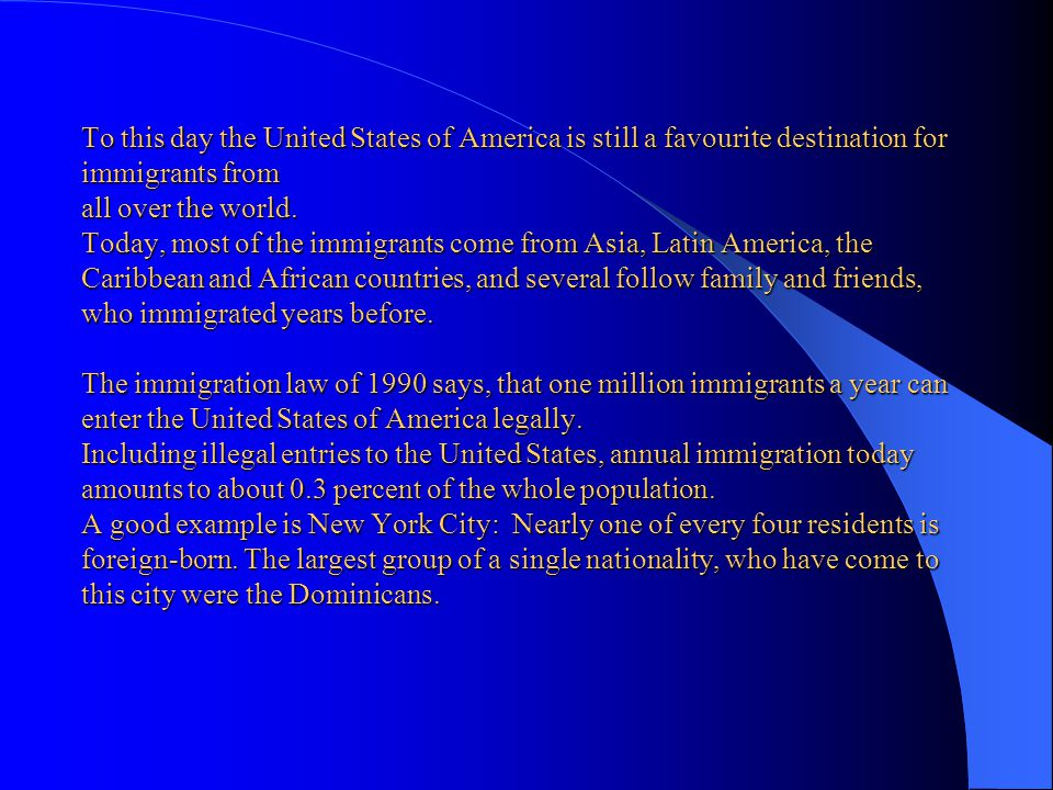 To this day the United States of America is still a favourite destination for immigrants from all over the world.