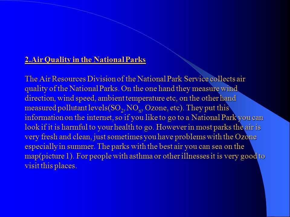 2.Air Quality in the National Parks The Air Resources Division of the National Park Service collects air quality of the National Parks.
