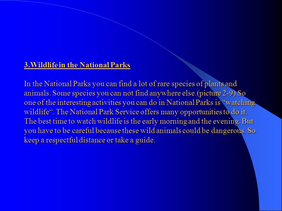 3.Wildlife in the National Parks In the National Parks you can find a lot of rare species of plants and animals.