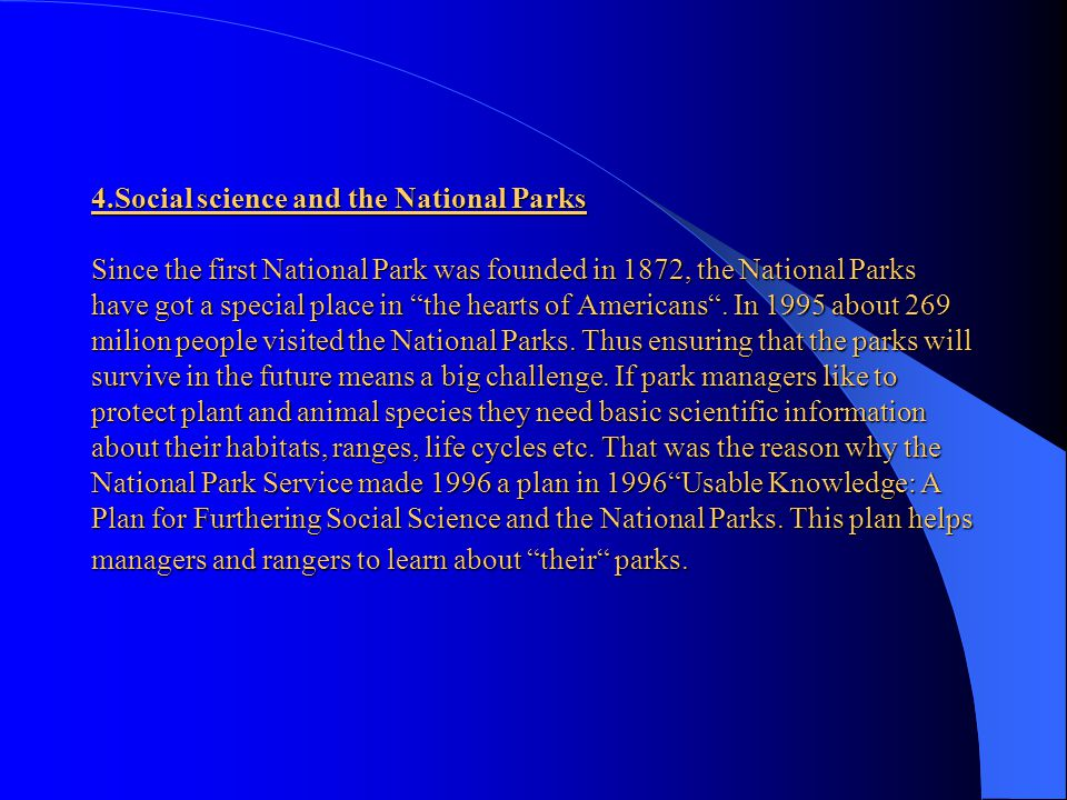 4.Social science and the National Parks Since the first National Park was founded in 1872, the National Parks have got a special place in the hearts of Americans .