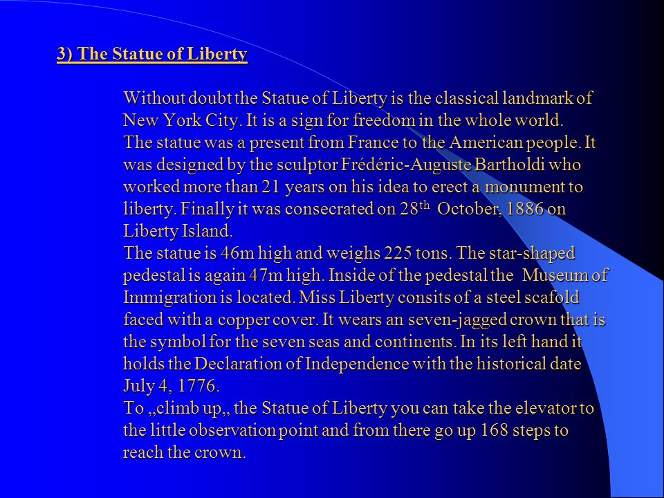 3) The Statue of Liberty Without doubt the Statue of Liberty is the classical landmark of New York City.