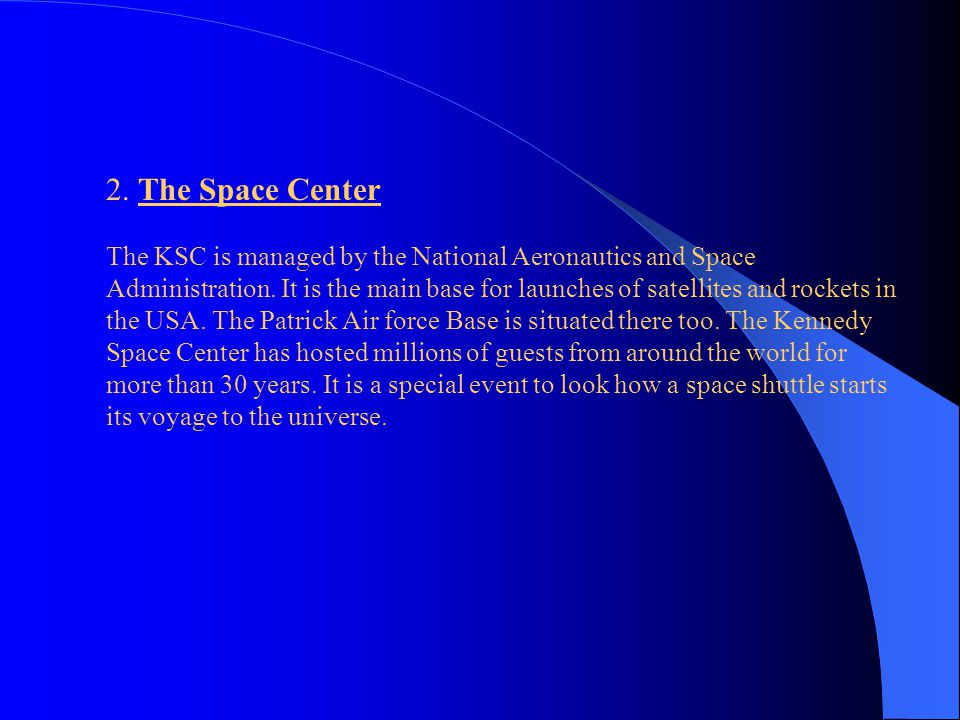 2. The Space Center The KSC is managed by the National Aeronautics and Space Administration.