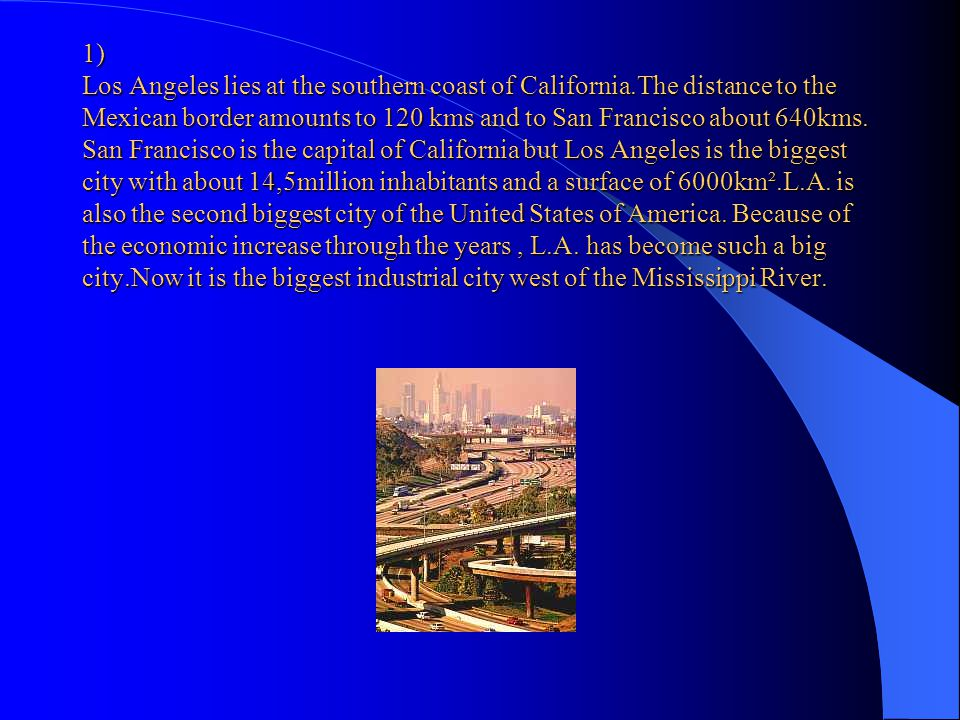 1) Los Angeles lies at the southern coast of California