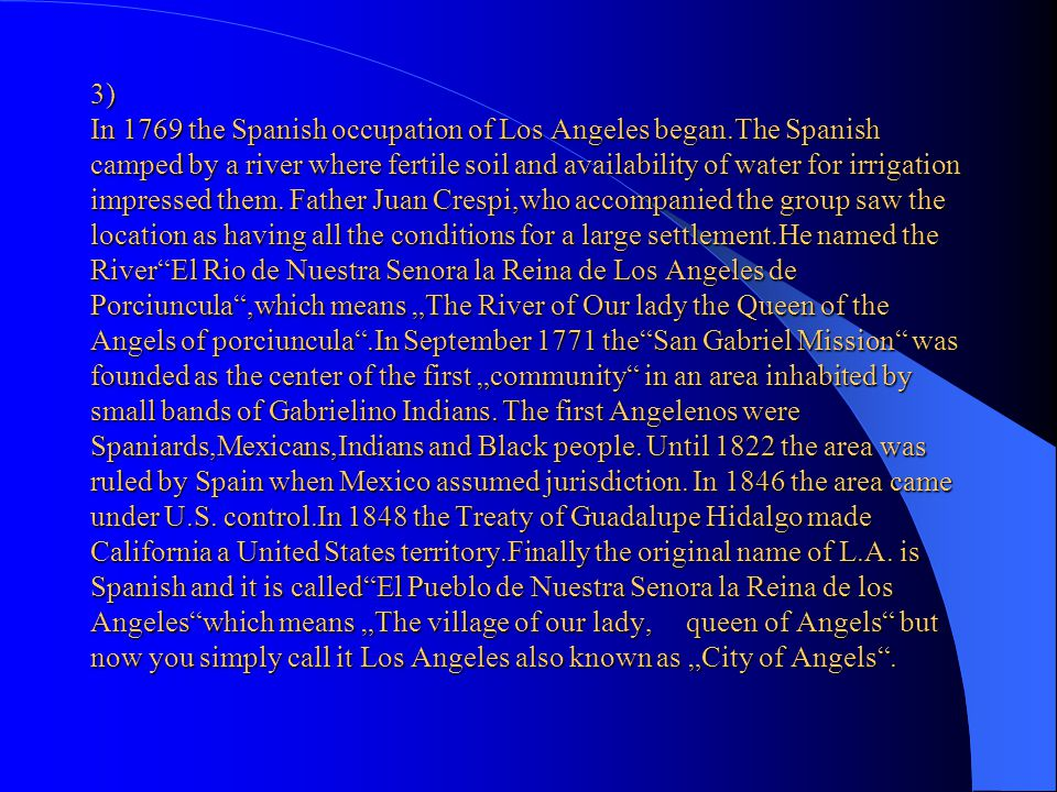 3) In 1769 the Spanish occupation of Los Angeles began