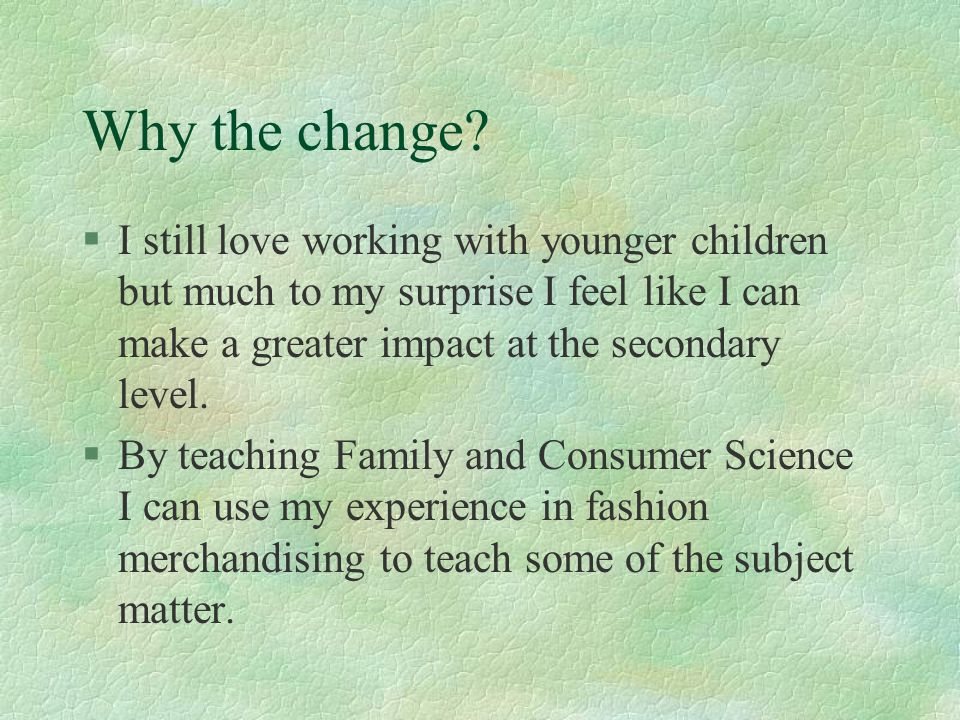 Why the change I still love working with younger children but much to my surprise I feel like I can make a greater impact at the secondary level.