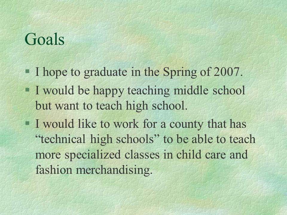 Goals I hope to graduate in the Spring of 2007.