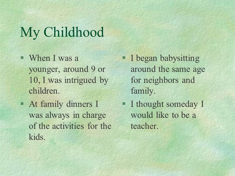 My Childhood When I was a younger, around 9 or 10, I was intrigued by children.