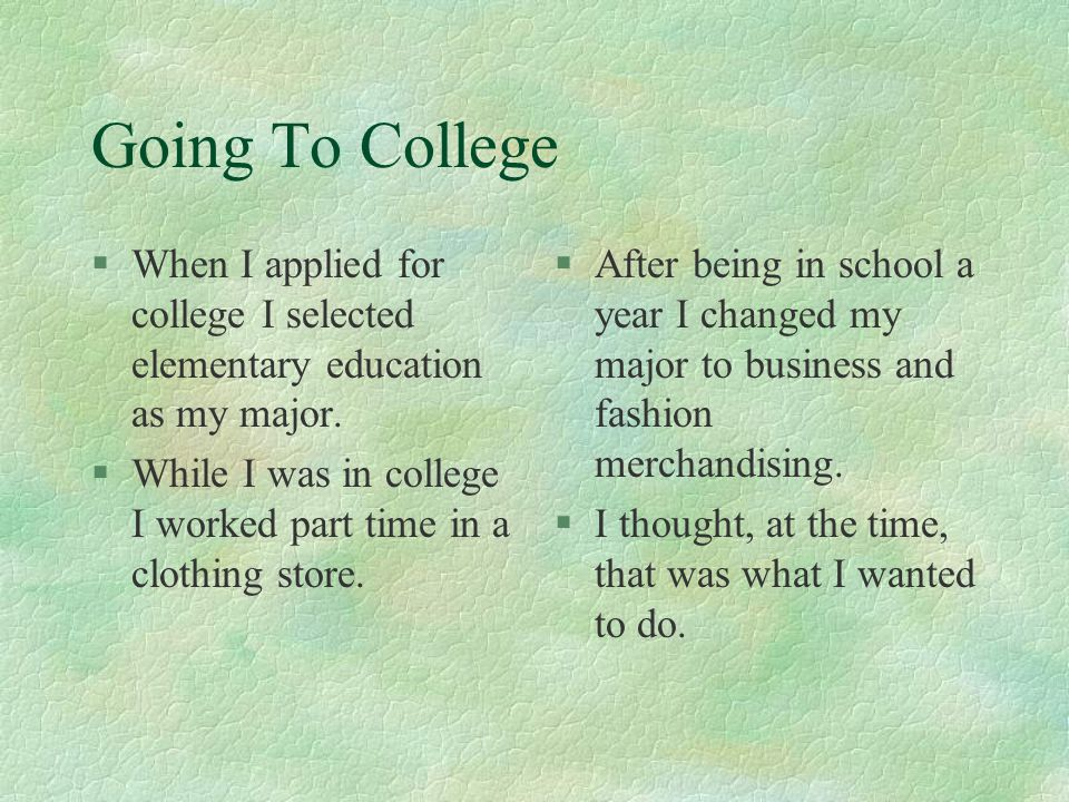Going To College When I applied for college I selected elementary education as my major.