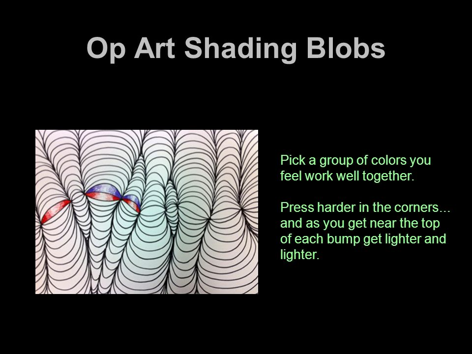 Op Art Shading BlobsPick a group of colors you feel work well together.