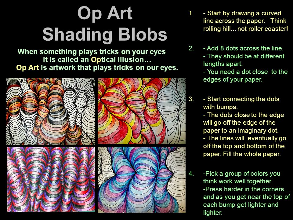 Op Art Shading Blobs- Start by drawing a curved line across the paper. Think rolling hill... not roller coaster!