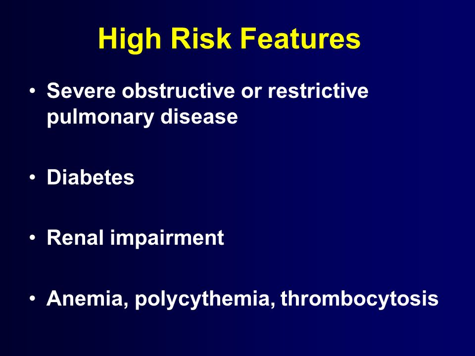 High Risk Features Severe obstructive or restrictive pulmonary disease