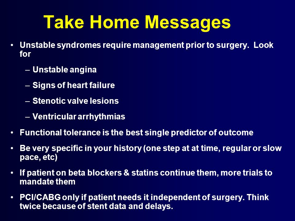 Take Home Messages Unstable syndromes require management prior to surgery. Look for. Unstable angina.