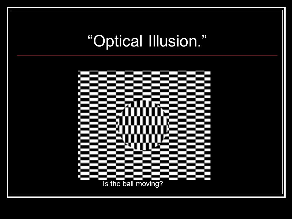 Optical Illusion. Is the ball moving