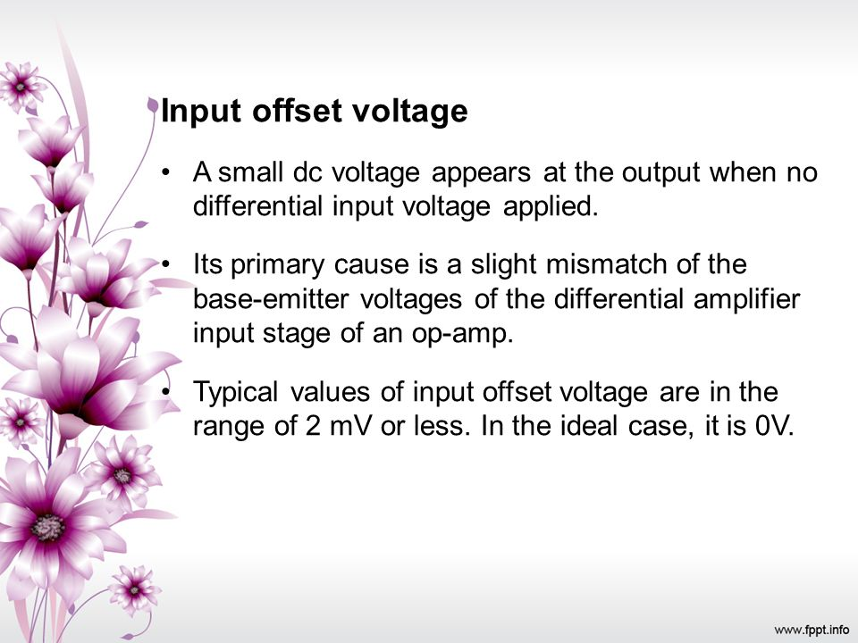 Input offset voltage A small dc voltage appears at the output when no differential input voltage applied.