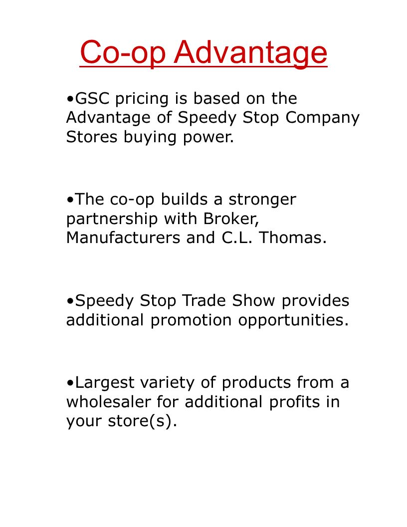 Co-op Advantage GSC pricing is based on the Advantage of Speedy Stop Company Stores buying power.
