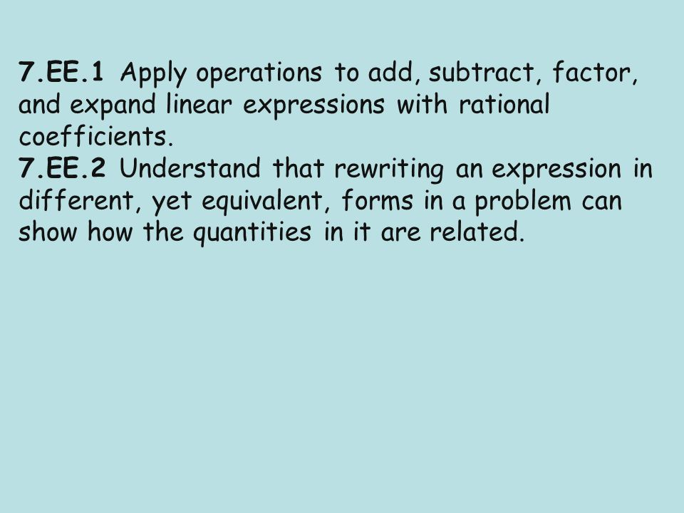 7.EE.1 Apply operations to add, subtract, factor, and expand linear expressions with rational coefficients.