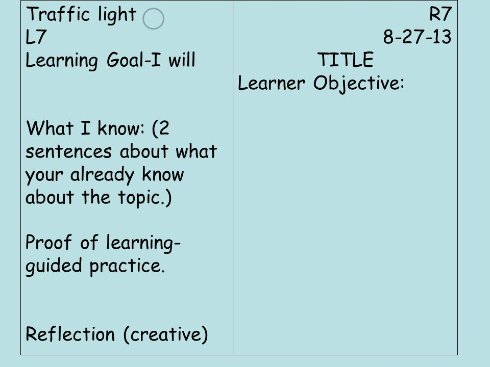 R7 8-27-13. TITLE. Learner Objective: Traffic light. L7. Learning Goal-I will.