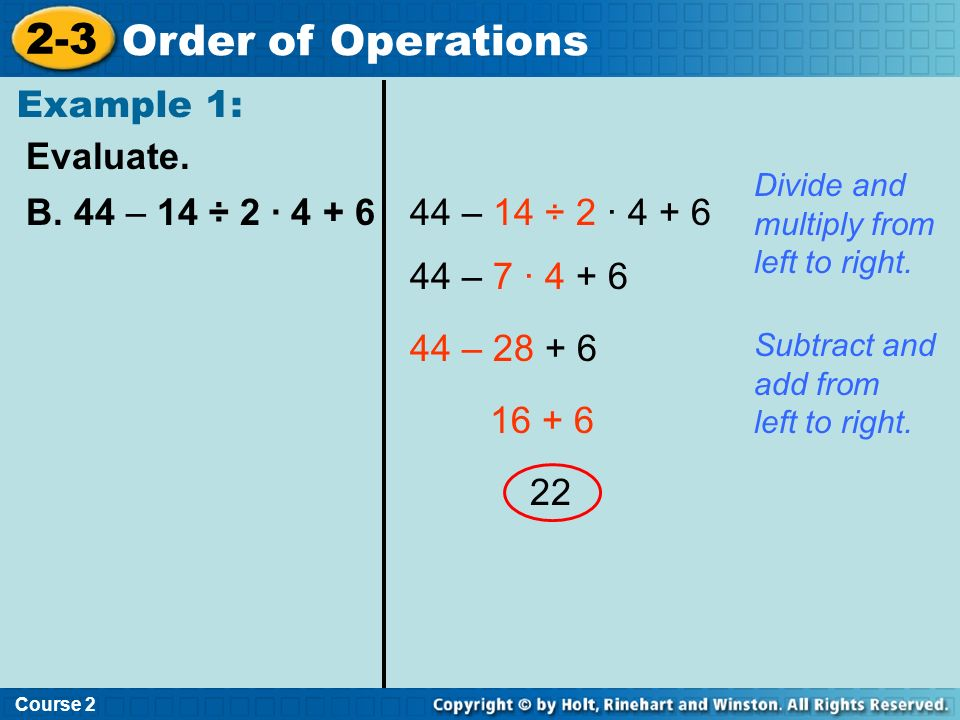 2-3 Order of Operations Example 1: Evaluate. B. 44 – 14 ÷ 2 · 4 + 6