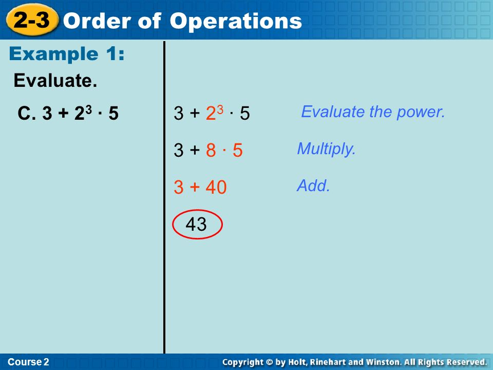 2-3 Order of Operations Example 1: Evaluate. C. 3 + 23 · 5 3 + 23 · 5