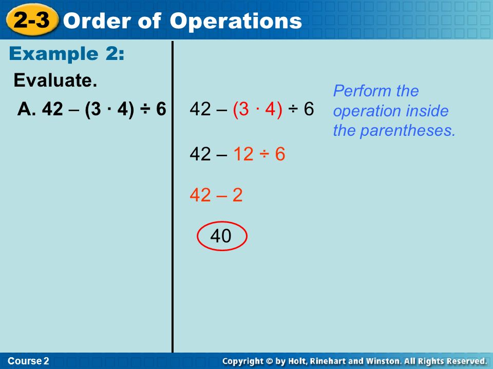 2-3 Order of Operations Example 2: Evaluate. A. 42 – (3 · 4) ÷ 6